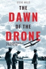 The Dawn of the Drone : From the Back Room Boys of World War One - Book