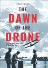 The Dawn of the Drone : From the Back-Room Boys of World War One - eBook