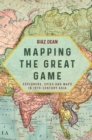 Mapping the Great Game : Explorers, Spies and Maps in 19th-century Asia - eBook
