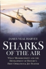 Sharks of the Air : Willy Messerschmitt and the Development of History's First Operational Jet Fighter - Book