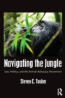 Navigating the Jungle : Law, Politics, and the Animal Advocacy Movement - Book