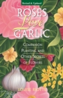 Roses Love Garlic : Companion Planting and Other Secrets of Flowers - eBook