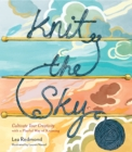 Knit the Sky : Cultivate Your Creativity with a Playful Way of Knitting - eBook