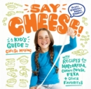 Say Cheese! A Kid's Guide to Cheesemaking - Book