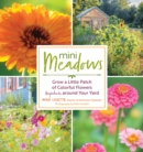 Mini Meadows: Grow a Little Patch of Colorful Flowers Anywhere around Your Yard - Book
