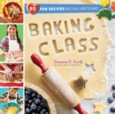 Baking Class: 50 Fun Recipes Kids Will Love to Bake - Book