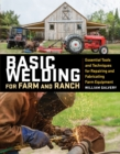 Basic Welding for Farm and Ranch: Essential Tools and Techniques for Repairing and Fabricating Farm Equipment - Book