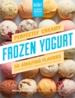 Perfectly Creamy Frozen Yogurt: 56 Amazing Flavors - Book