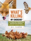 What's Killing My Chickens?: The Poultry Predator Detective Manual - Book
