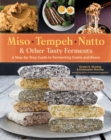 Miso, Tempeh, Natto and Other Tasty Ferments: A Step-by-Step Guide to Fermenting Grains and Beans for Umami and Health - Book