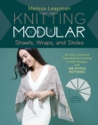 Knitting Modular Shawls, Wraps, and Stoles : 21 Mix-and-Match Triangle Designs Plus 200 Stitch Patterns - Book