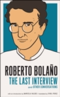 Roberto Bolano: The Last Interview - Book