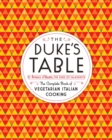 The Duke's Table : The Complete Book of Vegetarian Italian Cooking - eBook