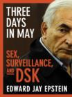 Three Days in May : Sex, Surveillance, and DSK - eBook
