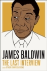 James Baldwin: The Last Interview : And Other Conversations - Book