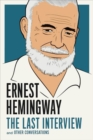 Ernest Hemingway: The Last Interview : And Other Conversations - Book