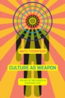 Culture as Weapon : The Art of Influence in Everyday Life - eBook