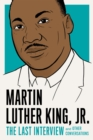 Martin Luther King, Jr.: The Last Interview : and Other Conversations - eBook