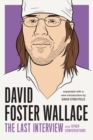 David Foster Wallace: The Last Interview Expanded with New Introduction : and Other Conversations - eBook