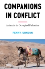 Companions In Conflict : Animals in Occupied Palestine - Book