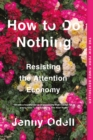 How to Do Nothing : Resisting the Attention Economy - eBook