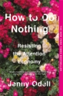 How To Do Nothing : Resisting the Attention Economy - Book