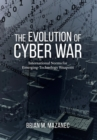 Evolution of Cyber War : International Norms for Emerging-Technology Weapons - Book