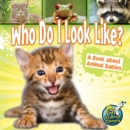 Who Do I Look Like? : A Book About Animal Babies - eBook