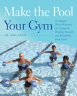 Make the Pool Your Gym : No-Impact Water Workouts for Getting Fit, Building Strength and Rehabbing from Injury - Book