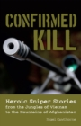 Confirmed Kill : Heroic Sniper Stories from the Jungles of Vietnam to the Mountains of Afghanistan - eBook