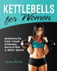 Kettlebells for Women : Workouts for Your Strong, Sculpted and Sexy Body - eBook