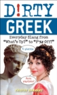 "Dirty Greek : Everyday Slang from ""What's Up?"" to ""F*%# Off!"" - eBook"