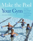 Make the Pool Your Gym : No-Impact Water Workouts for Getting Fit, Building Strength and Rehabbing from Injury - eBook