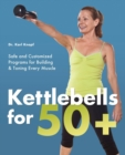 Kettlebells for 50+ : Safe and Customized Programs for Building and Toning Every Muscle - Book
