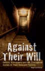 Against Their Will : Sadistic Kidnappers and the Courageous Stories of Their Innocent Victims - eBook