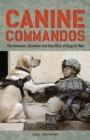 Canine Commandos : The Heroism, Devotion, and Sacrifice of Dogs in War - eBook