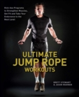 Ultimate Jump Rope Workouts : Kick-Ass Programs to Strengthen Muscles, Get Fit, and Take Your Endurance to the Next Level - eBook