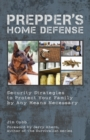 Prepper's Home Defense : Security Strategies to Protect Your Family by Any Means Necessary - Book