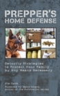 Prepper's Home Defense : Security Strategies to Protect Your Family by Any Means Necessary - eBook