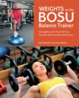 Weights on the BOSU(R) Balance Trainer : Strengthen and Tone All Your Muscles with Unstable Workouts - eBook