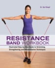 Resistance Band Workbook : Illustrated Step-by-Step Guide to Stretching, Strengthening and Rehabilitative Techniques - Book