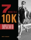 7 Weeks to a 10K : The Complete Day-by-Day Program to Train for Your First Race or Improve Your Fastest Time - eBook