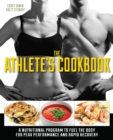 The Athlete's Cookbook : A Nutritional Program to Fuel the Body for Peak Performance and Rapid Recovery - eBook