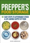 Prepper's Food Storage : 101 Easy Steps to Affordably Stock a Life-Saving Supply of Food - eBook
