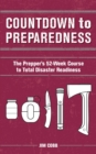Countdown to Preparedness : The Prepper's 52 Week Course to Total Disaster Readiness - eBook