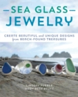 Sea Glass Jewelry : Create Beautiful and Unique Designs from Beach-Found Treasures - eBook