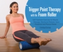 Trigger Point Therapy with the Foam Roller : Exercises for Muscle Massage, Myofascial Release, Injury Prevention and Physical Rehab - Book