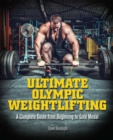 Ultimate Olympic Weightlifting : A Complete Guide to Barbell Lifts—from Beginner to Gold Medal - eBook