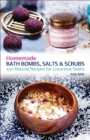 Homemade Bath Bombs, Salts and Scrubs : 300 Natural Recipes for Luxurious Soaks - eBook