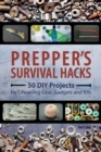 Prepper's Survival Hacks : 50 DIY Projects for Lifesaving Gear, Gadgets and Kits - Book